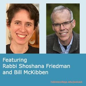 Speaking Torah by Hebrew College   Challenging Destruction: We Speak Up Despite the Odds with Rabbi Shoshana Friedman and Bill McKibben